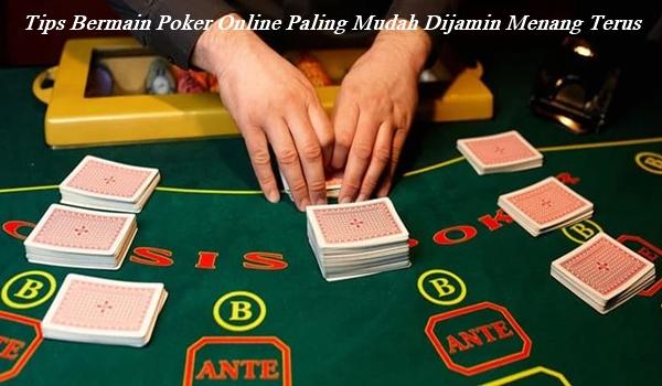 Tips Bermain Poker Online Paling Mudah Dijamin Menang Terus